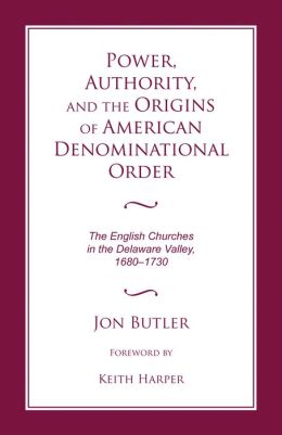 Power, Authority, and the Origins of American Denominational Order: The English Churches in the Delaware Valley