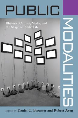 Public Modalities: Rhetoric, Culture, Media, and the Shape of Public Life