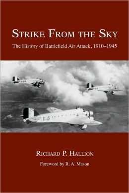 Strike From the Sky: The History of Battlefield Air Attack, 1910-1945