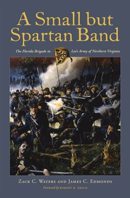 A Small but Spartan Band: The Florida Brigade in Lee's Army of Northern Virginia
