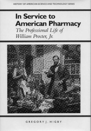 In Service to American Pharmacy: The Professional Life of William Procter Jr.