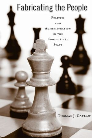 Fabricating the People: Politics and Administration in the Biopolitical State