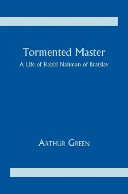 Tormented Master: A Life of Rabbi Nahman of Bratslav