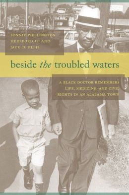 Beside the Troubled Waters: A Black Doctor Remembers Life, Medicine, and Civil Rights in an Alabama Town