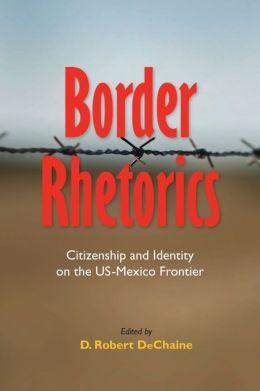 Border Rhetorics: Citizenship and Identity on the US-Mexico Frontier