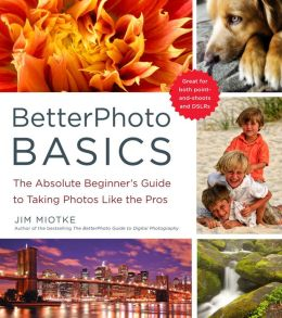 BetterPhoto Basics: The Absolute Beginner's Guide to Taking Photos Like the Pros (PagePerfect NOOK Book)