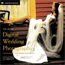 Art of Digital Wedding Photography: Professional Techniques with Style