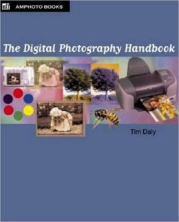 Digital Photography Handbook: An Easy-to-Use Basic Guide for Everybody