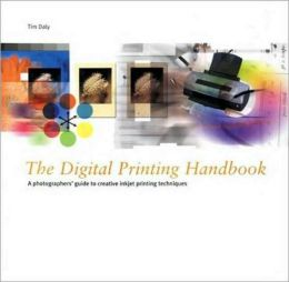 Digital Printing Handbook: A Photographer's Guide to Creative Printing Techniques