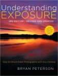 Book Cover Image. Title: Understanding Exposure, 3rd Edition:  How to Shoot Great Photographs with Any Camera, Author: Bryan Peterson