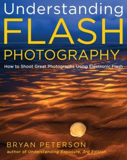 Understanding Flash Photography: How to Shoot Great Photographs Using Electronic Flash (PagePerfect NOOK Book)