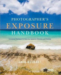 Photographer's Exposure Handbook: Professional Techniques for Using Your Equipment Effectively and Creatively