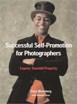 Successful Self-Promotion Strategies for Photographers: Expose Yourself Properly
