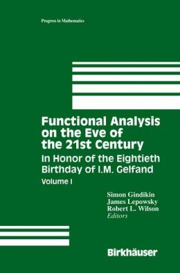 Functional Analysis on the Eve of the 21st Century: Volume I In Honor of the Eightieth Birthday of I.M. Gelfand