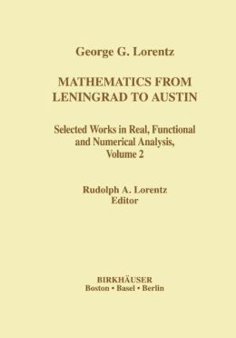 Mathematics from Leningrad to Austin, Volume 2: George G. Lorentz's Selected Works in Real, Functional and Numerical Analysis