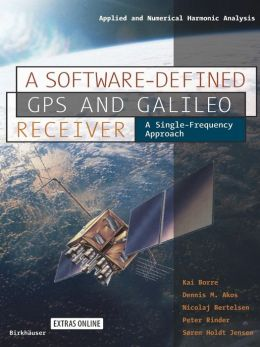 A Software-Defined GPS and Galileo Receiver: A Single-Frequency Approach