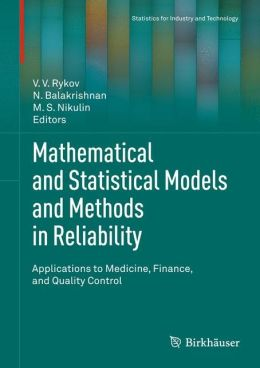 Mathematical and Statistical Models and Methods in Reliability: Applications to Medicine, Finance, and Quality Control