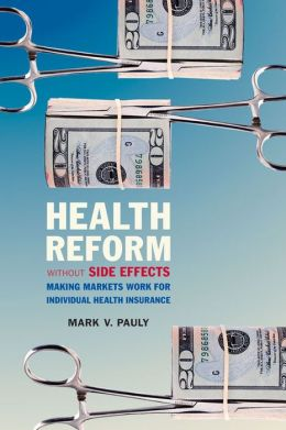 Health Reform Without Side Effects: Making Markets Work for Individual Health Insurance
