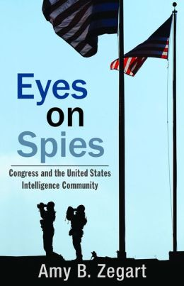 Eyes on Spies: Congress and the United States Intelligence Community