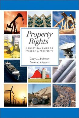 Property Rights: A Practical Guide to Freedom and Prosperity