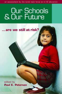 Our Schools and Our Future Are We Still at Risk?: An Assessment by the Koret Task Force on K-12 Education
