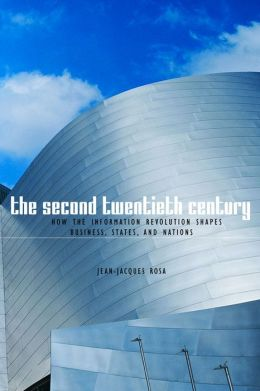 The Second Twentieth Century: How the Information Revolution Shapes Business, States, and Nations