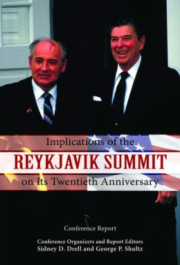 Implications of the Reykjavik Summit on Its Twentieth Anniversary: Conference Report