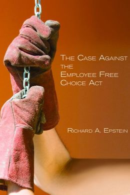 The Case Against the Employee Free Choice Act