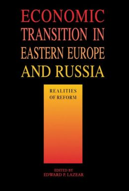Economic Transition Eastern Europe and Russia: Realities of Reform