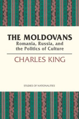 The Moldovans: Romania, Russia and the Politics of Culture