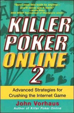 Killer Poker Online 2: Advanced Strategies for Crushing the Internet Game