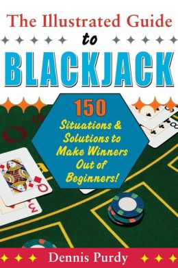 The Illustrated Guide to Blackjack: 150 Situations and Solutions to Make Winners Out of Beginners!