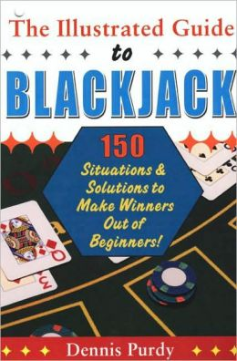Illustrated Guide to Blackjack: 150 Situations and Solutions to Make Winners Out of Beginners!