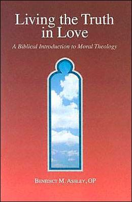 Living the Truth in Love: A Biblical Introduction to Moral Theology