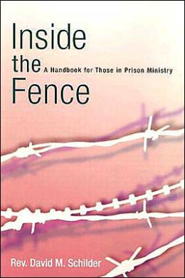 Inside the Fence: A Handbook for Those in Prison Ministry