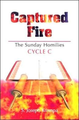 Captured Fire: The Sunday Homilies: Cycle C