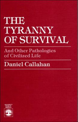The Tyranny of Survival: And Other Pathologies of Civilized Life