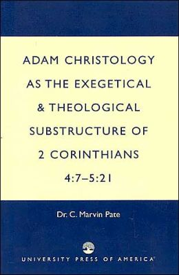 Adam Christology as the Exegetical and Theological Substructure of 2 Corinthians 4 7-5 21