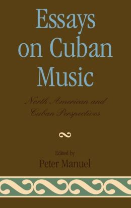Essays on Cuban Music: North American and Cuban Perspectives