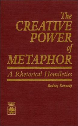 The Creative Power of Metaphor: A Rhetorical Homiletics