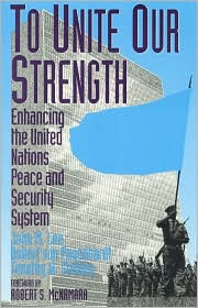 To Unite Our Strength: Enhancing the United Nations Peace and Security System