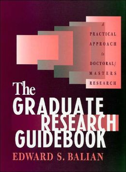 The Graduate Research Guidebook: A Practical Approach to Doctoral/Masters Research