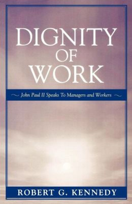 Dignity of Work: John Paul II Speaks to Managers and Workers