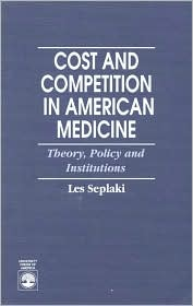 Cost and Competition in American Medicine: Theory, Policy and Institutions