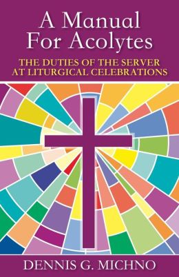 Manual for Acolytes: The Duties of the Server at Liturgical Celebrations