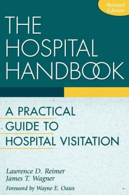 The Hospital Handbook: A Practical Guide to Hospital Visitation