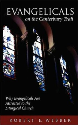 Evangelicals on the Canterbury Trail: Why Evangelicals Are Attracted to the Uturgical Church