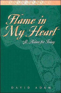 Flame in My Heart: St. Aidan for Today