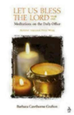 Let Us Bless the Lord, Year One: Meditations on the Daily Office - Advent Through Holy Week