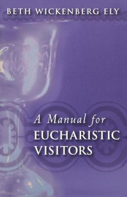 A Manual for Eucharistic Ministers and Visitors